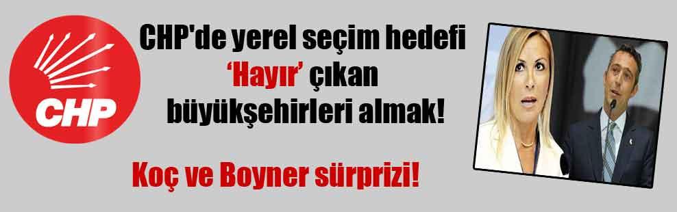 CHP'de yerel seçim hedefi 'Hayır' çıkan büyükşehirleri almak!