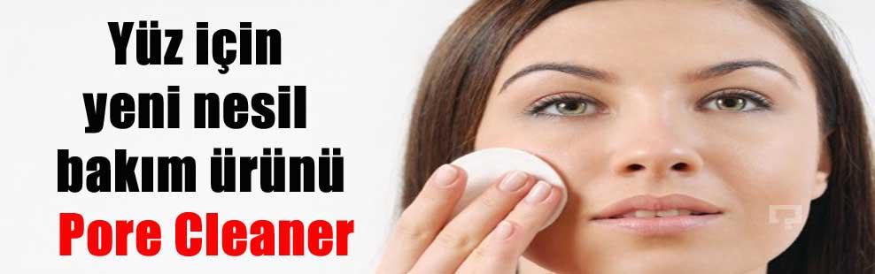 Yüz için yeni nesil bakım ürünü Pore Cleaner