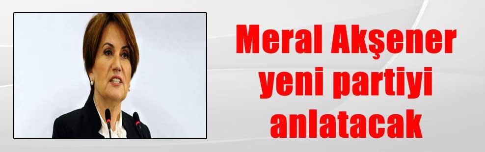 Meral Akşener yeni partiyi anlatacak