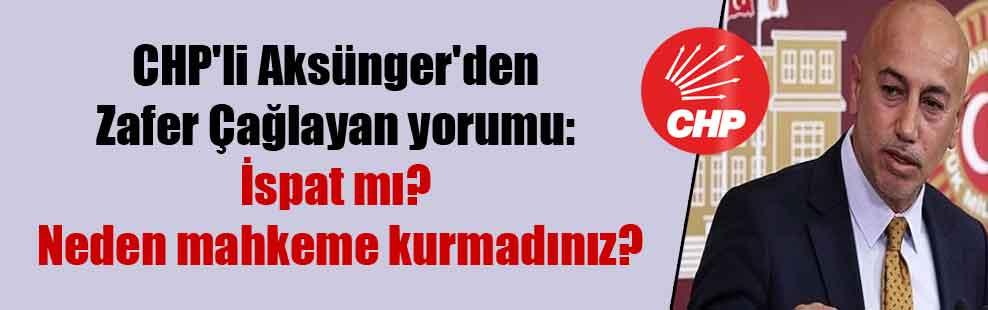 CHP'li Aksünger'den Zafer Çağlayan yorumu: İspat mı? Neden mahkeme kurmadınız?
