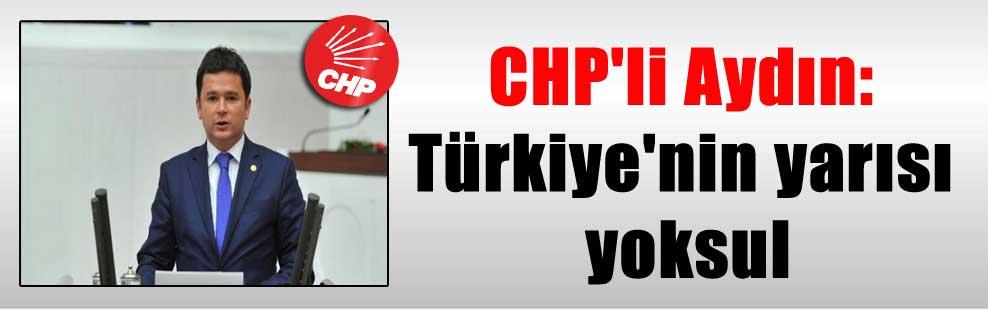 CHP'li Aydın: Türkiye'nin yarısı yoksul