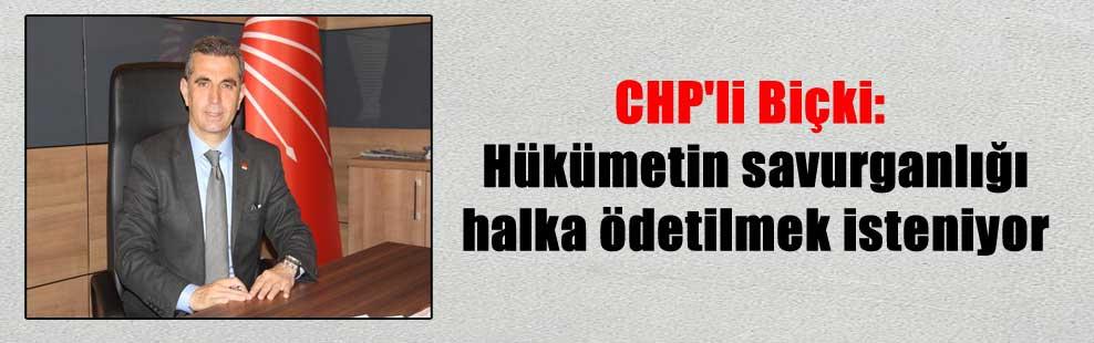 CHP'li Biçki: Hükümetin savurganlığı halka ödetilmek isteniyor