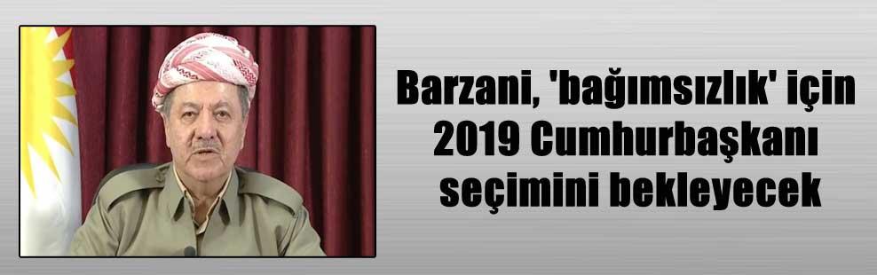 Barzani, 'bağımsızlık' için 2019 Cumhurbaşkanı seçimini bekleyecek