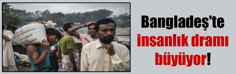 Bangladeş'te insanlık dramı büyüyor!