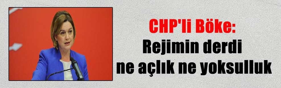 CHP'li Böke: Rejimin derdi ne açlık ne yoksuluk