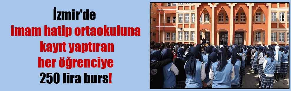 İzmir'de imam hatip ortaokuluna kayıt yaptıran her öğrenciye 250 lira burs!