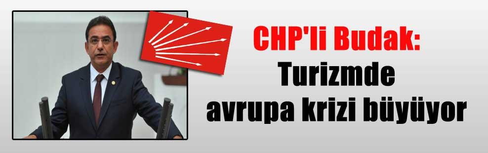CHP'li Budak: Turizmde avrupa krizi büyüyor