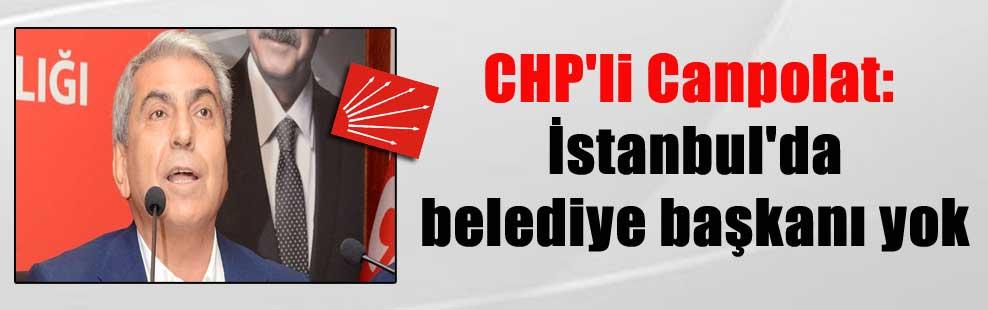 CHP'li Canpolat: İstanbul'da belediye başkanı yok
