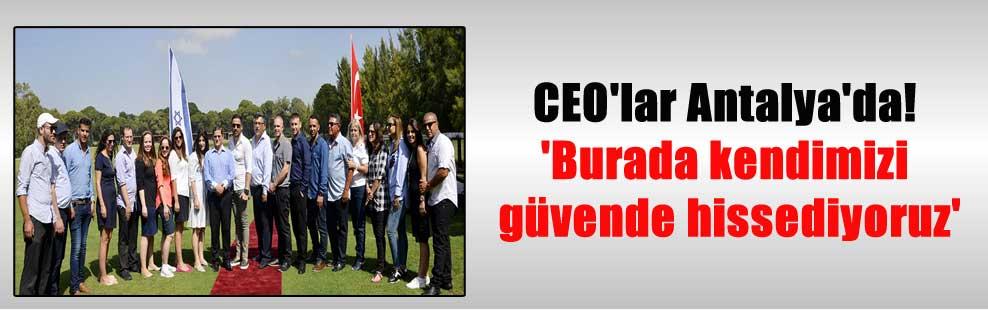 CEO'lar Antalya'da! 'Burada kendimizi güvende hissediyoruz'