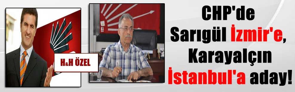 CHP'de Sarıgül İzmir'e, Karayalçın İstanbul'a aday!