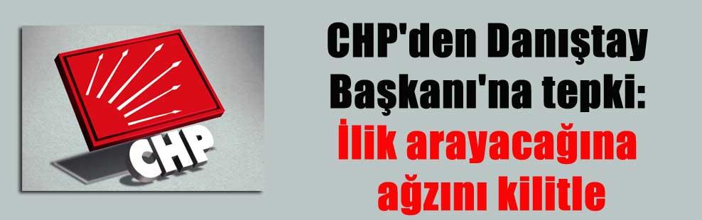 CHP'den Danıştay Başkanı'na tepki: İlik arayacağına ağzını kilitle
