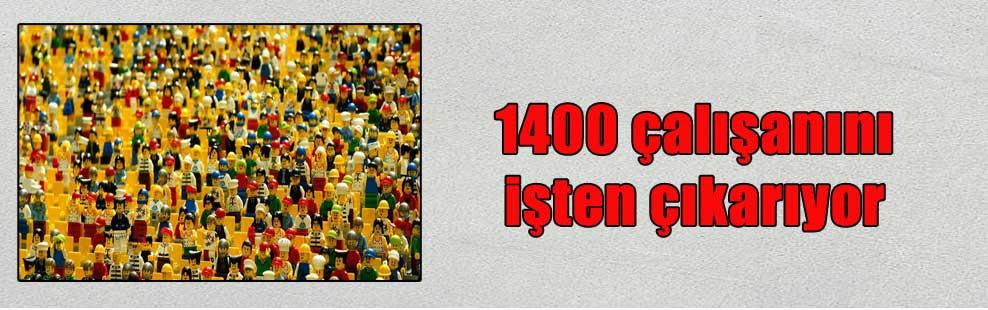 1400 çalışanını işten çıkarıyor
