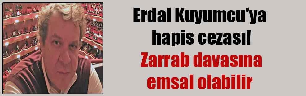 Erdal Kuyumcu'ya hapis cezası! Zarrab davasına emsal olabilir