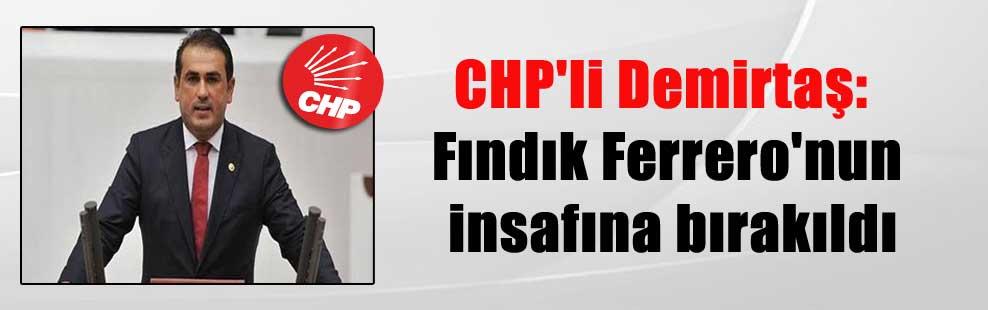 CHP'li Demirtaş: Fındık Ferrero'nun insafına bırakıldı