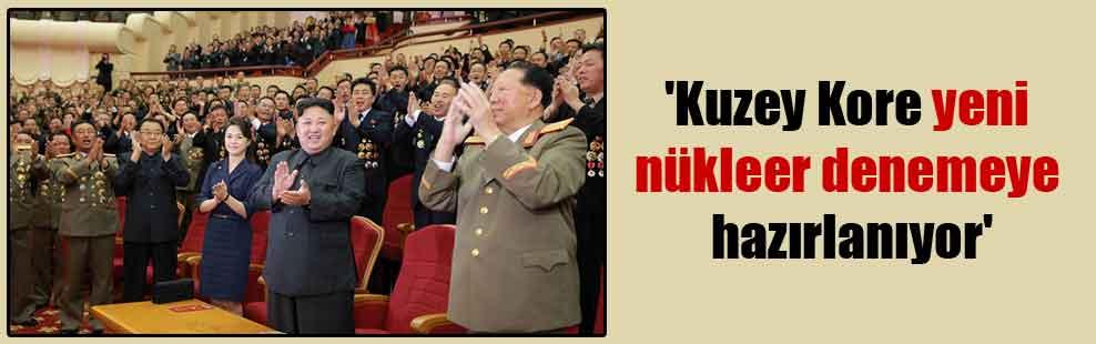 'Kuzey Kore yeni nükleer denemeye hazırlanıyor'