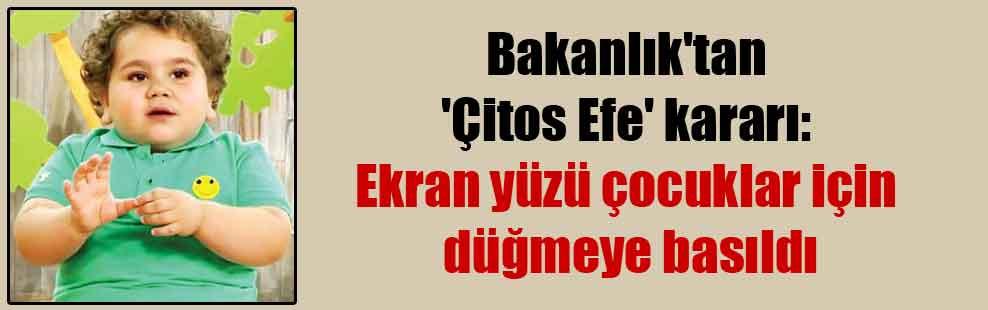 Bakanlık'tan 'Çitos Efe' kararı: Ekran yüzü çocuklar için düğmeye basıldı