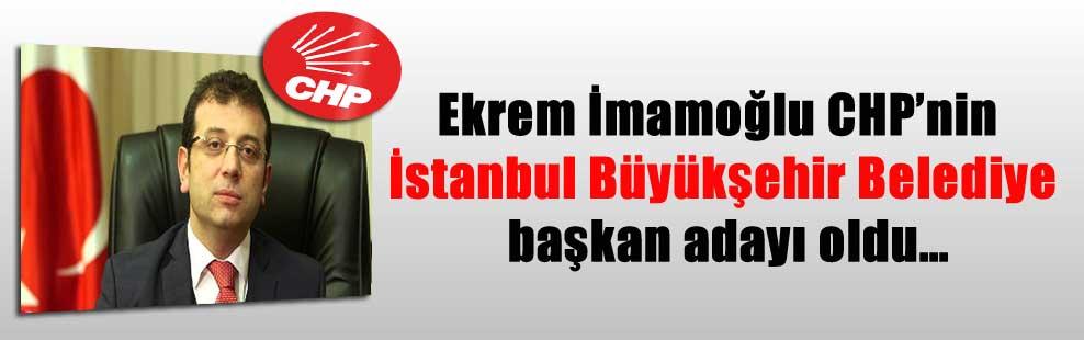 Ekrem İmamoğlu CHP'nin İstanbul Büyükşehir Belediye başkan adayı oldu…