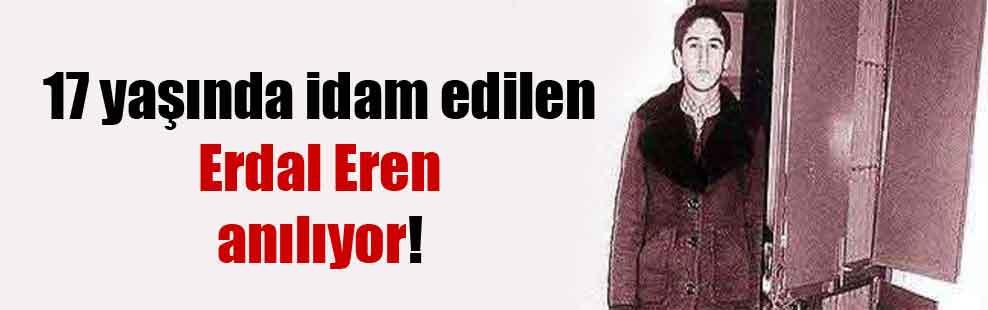 17 yaşında idam edilen Erdal Eren anılıyor!