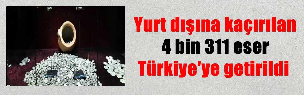 Yurt dışına kaçırılan 4 bin 311 eser Türkiye'ye getirildi