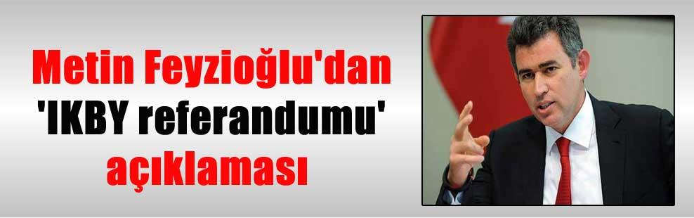 Metin Feyzioğlu'dan 'IKBY referandumu' açıklaması