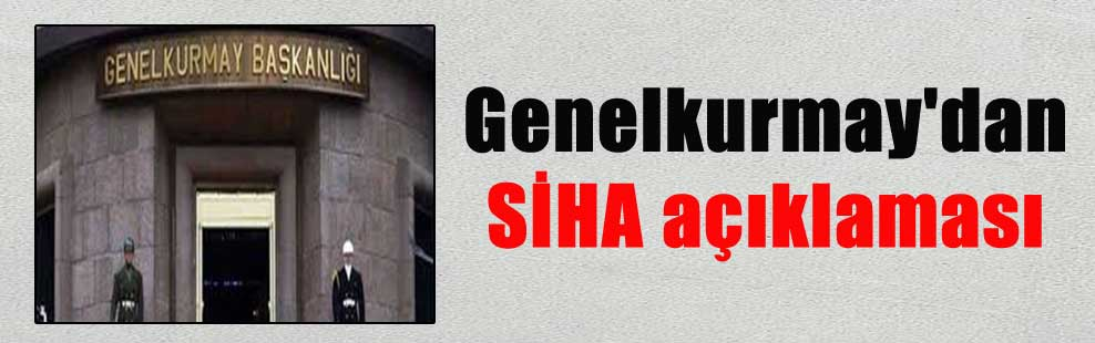 Genelkurmay'dan SİHA açıklaması