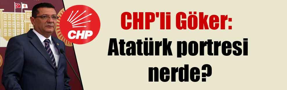 CHP'li Göker: Atatürk portresi nerde?