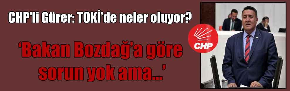 CHP'li Gürer: TOKİ'de neler oluyor?