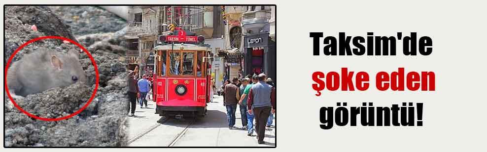 Taksim'de şoke eden görüntü!