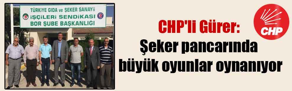 CHP'li Gürer: Şeker pancarında büyük oyunlar oynanıyor