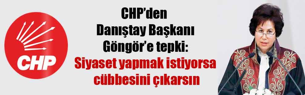 CHP'den Danıştay Başkanı Göngör'e tepki: Siyaset yapmak istiyorsa cübbesini çıkarsın
