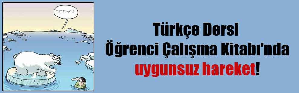 Türkçe Dersi Öğrenci Çalışma Kitabı'nda uygunsuz hareket!