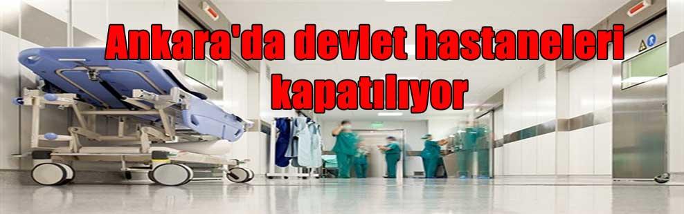 Ankara'da devlet hastaneleri kapatılıyor