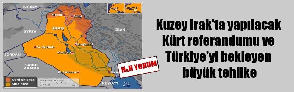 Kuzey Irak'ta yapılacak Kürt referandumu ve Türkiye'yi bekleyen büyük tehlike