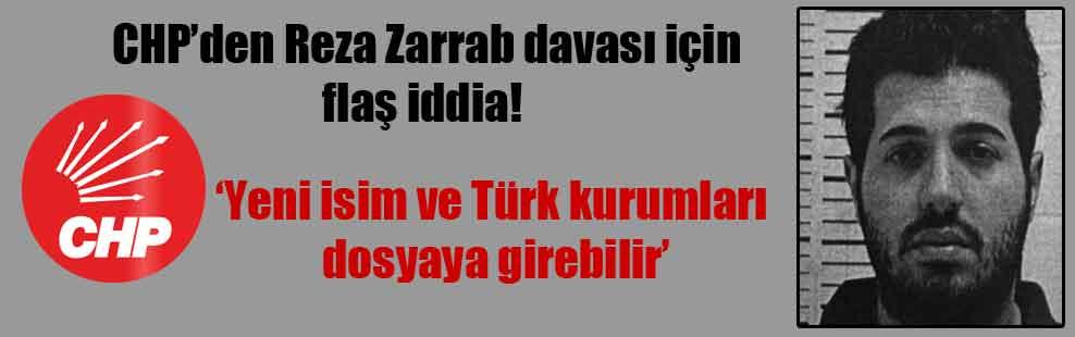 CHP'den Reza Zarrab davası için flaş iddia!