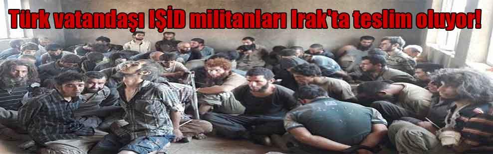 Türk vatandaşı IŞİD militanları Irak'ta teslim oluyor!