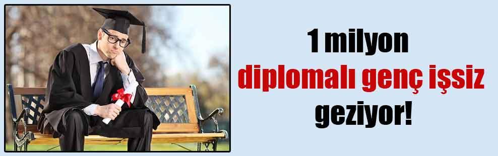 1 milyon diplomalı genç işsiz geziyor!