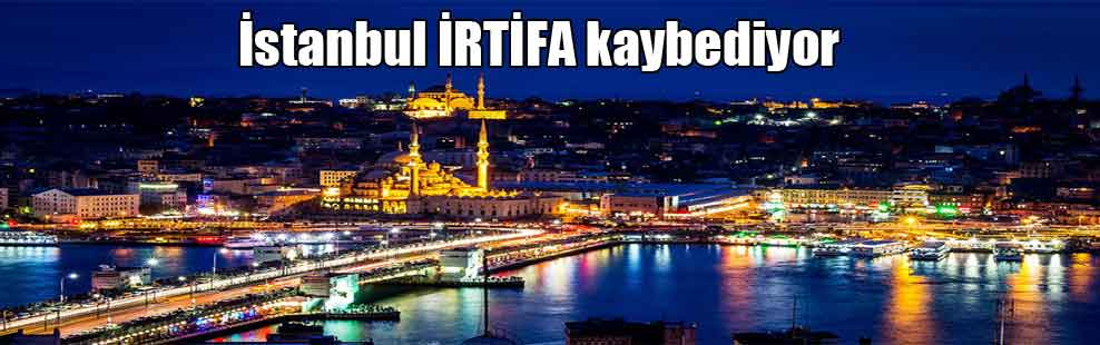 İstanbul İRTİFA kaybediyor