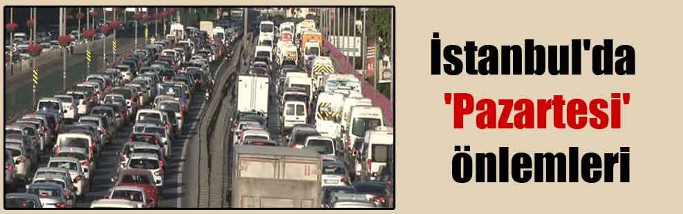 İstanbul'da 'pazartesi' önlemleri