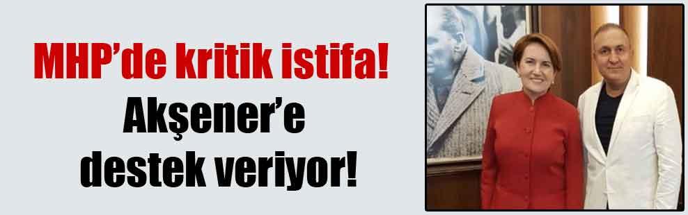 MHP'de kritik istifa!  Akşener'e destek veriyor!