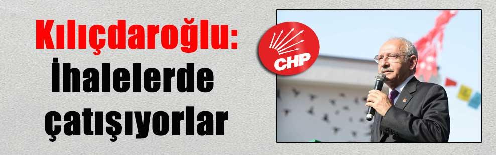 Kılıçdaroğlu: İhalelerde çatışıyorlar