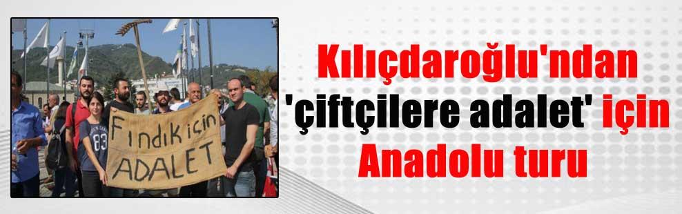 Kılıçdaroğlu'ndan 'çiftçilere adalet' için Anadolu turu