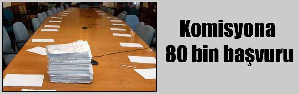 Komisyona 80 bin başvuru