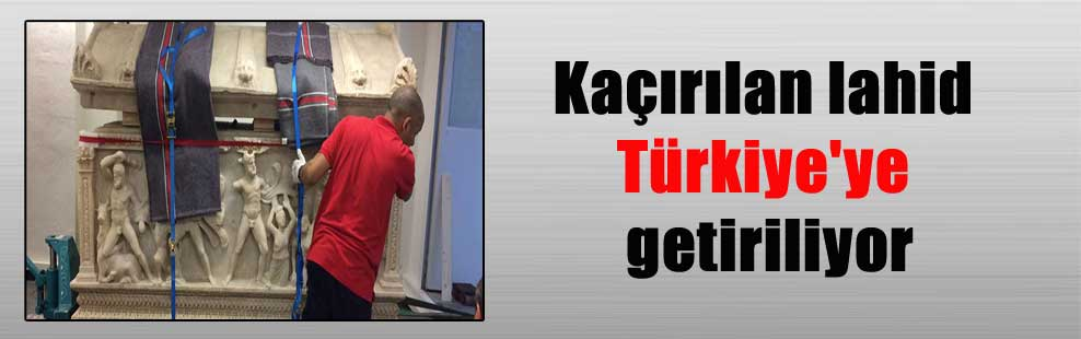 Kaçırılan lahid Türkiye'ye getiriliyor