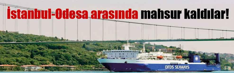 İstanbul-Odesa arasında mahsur kaldılar!