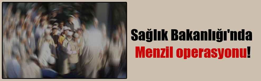 Sağlık Bakanlığı'nda Menzil operasyonu!