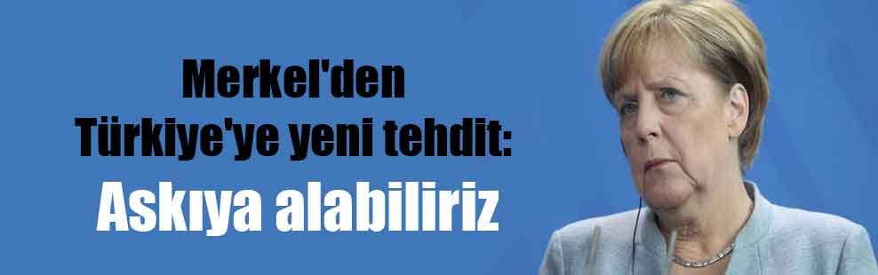 Merkel'den Türkiye'ye yeni tehdit: Askıya alabiliriz