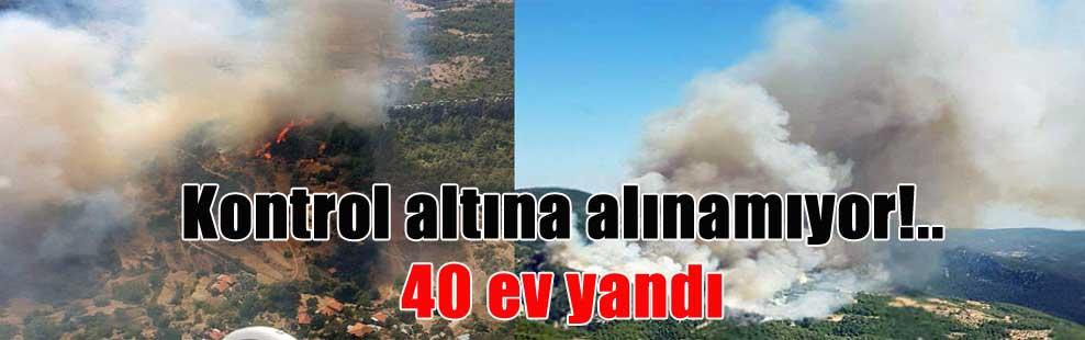 Kontrol altına alınamıyor!.. 40 ev yandı