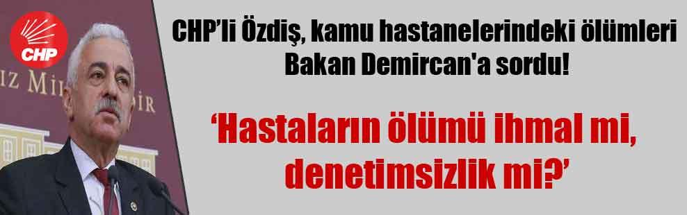 CHP'li Özdiş, kamu hastanelerindeki ölümleri Bakan Demircan'a sordu!