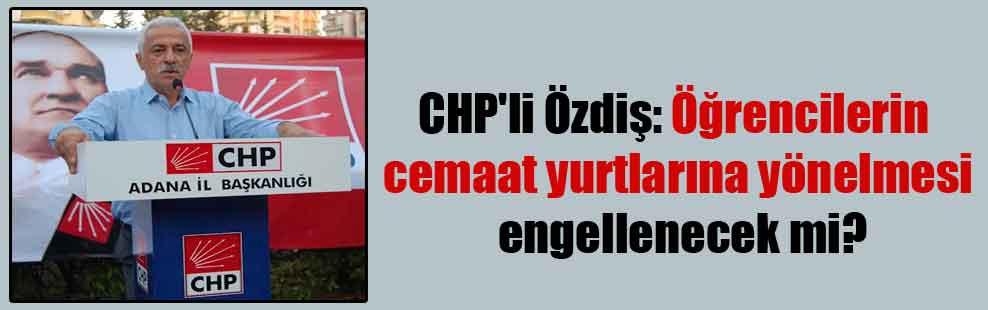CHP'li Özdiş: Öğrencilerin cemaat yurtlarına yönelmesi engellenecek mi?