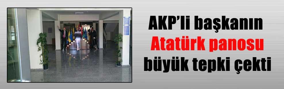 AKP'li başkanın Atatürk panosu büyük tepki çekti